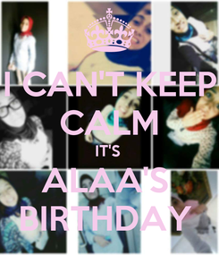 Poster: I CAN'T KEEP CALM IT'S  ALAA'S  BIRTHDAY