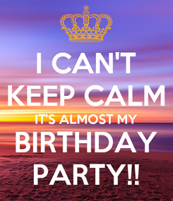 Poster: I CAN'T KEEP CALM IT'S ALMOST MY BIRTHDAY PARTY!!