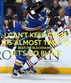 Poster: I CAN'T KEEP CALM IT'S ALMOST TIME TO BEAT THE BLACKHAWKS LET'S GO BLUES