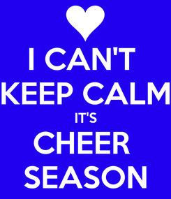 Poster: I CAN'T  KEEP CALM IT'S CHEER  SEASON