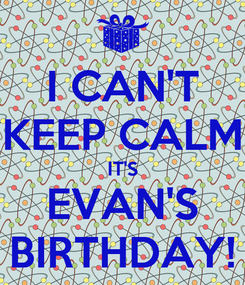 Poster: I CAN'T KEEP CALM IT'S EVAN'S BIRTHDAY!
