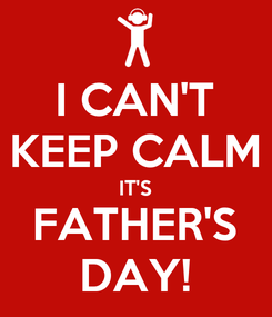 Poster: I CAN'T KEEP CALM IT'S FATHER'S DAY!