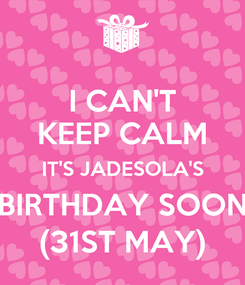 Poster: I CAN'T KEEP CALM IT'S JADESOLA'S BIRTHDAY SOON (31ST MAY)