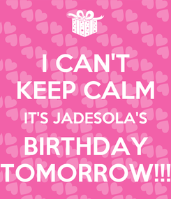 Poster: I CAN'T KEEP CALM IT'S JADESOLA'S BIRTHDAY TOMORROW!!!