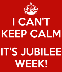 Poster: I CAN'T KEEP CALM  IT'S JUBILEE WEEK!