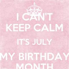 Poster: I CAN'T KEEP CALM IT'S JULY MY BIRTHDAY MONTH