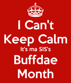 Poster: I Can't Keep Calm It's ma SIS's Buffdae Month