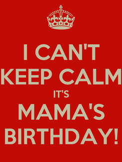 Poster: I CAN'T KEEP CALM IT'S MAMA'S BIRTHDAY!