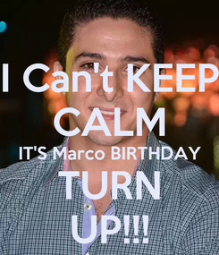 Poster: I Can't KEEP CALM IT'S Marco BIRTHDAY TURN UP!!!