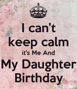 Poster: I can't keep calm it's Me And My Daughter Birthday