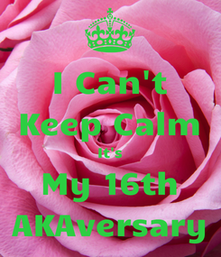 Poster: I Can't Keep Calm It's My 16th AKAversary