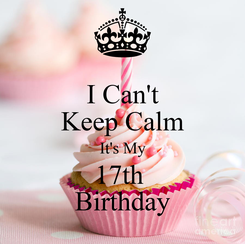 Poster: I Can't Keep Calm It's My 17th  Birthday