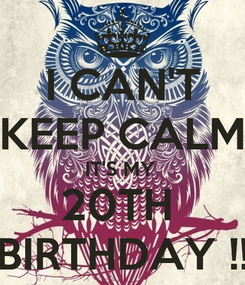 Poster: I CAN'T KEEP CALM IT'S MY  20TH  BIRTHDAY !!