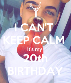 Poster: I CAN'T  KEEP CALM  it's my  20th BIRTHDAY