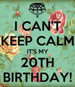 Poster: I CAN'T KEEP CALM IT'S MY 20TH BIRTHDAY!