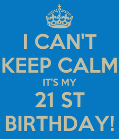 Poster: I CAN'T KEEP CALM IT'S MY 21 ST BIRTHDAY!