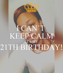 Poster: I CAN´T  KEEP CALM IT´S MY 21TH BIRTHDAY!