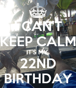 Poster: I CAN'T KEEP CALM IT'S MY  22ND BIRTHDAY