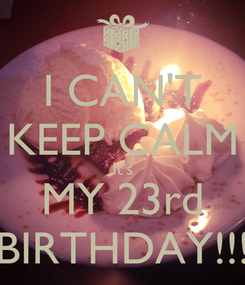 Poster: I CAN'T KEEP CALM It's MY 23rd BIRTHDAY!!!