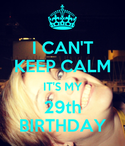 Poster: I CAN'T KEEP CALM IT'S MY 29th BIRTHDAY