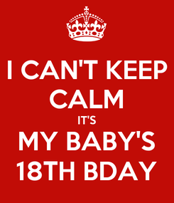 Poster: I CAN'T KEEP CALM IT'S MY BABY'S 18TH BDAY
