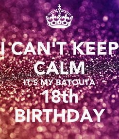 Poster: I CAN'T KEEP CALM IT'S MY BATOUTA 18th BIRTHDAY