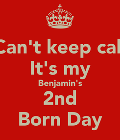 Poster: I Can't keep calm It's my Benjamin's 2nd Born Day