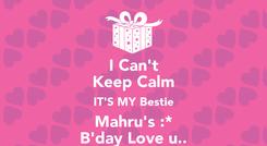Poster: I Can't Keep Calm IT'S MY Bestie Mahru's :* B'day Love u..