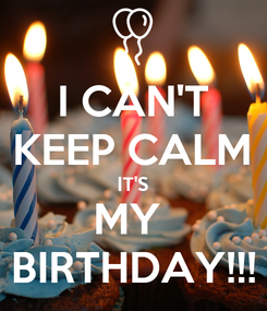 Poster: I CAN'T KEEP CALM IT'S MY  BIRTHDAY!!!