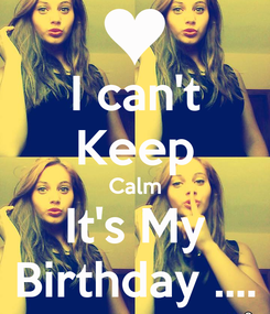 Poster: I can't Keep Calm It's My Birthday ....