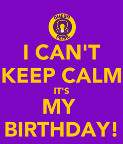 Poster: I CAN'T KEEP CALM IT'S MY  BIRTHDAY!