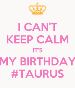 Poster: I CAN'T KEEP CALM IT'S MY BIRTHDAY #TAURUS