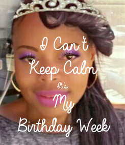 Poster: I Can't  Keep Calm It's  My Birthday Week