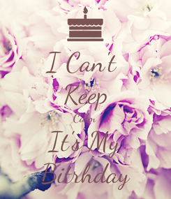 Poster: I Can't  Keep Calm It's My Bitrhday