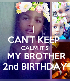 Poster: I  CAN'T KEEP  CALM IT'S  MY BROTHER 2nd BIRTHDAY