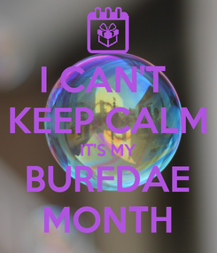 Poster: I CAN'T  KEEP CALM IT'S MY BURFDAE MONTH