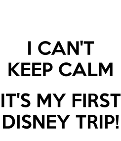 Poster: I CAN'T KEEP CALM  IT'S MY FIRST DISNEY TRIP!