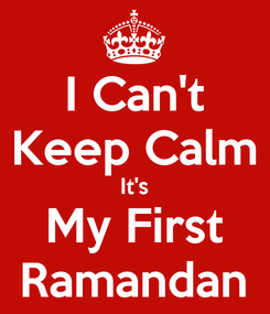 Poster: I Can't Keep Calm It's My First Ramandan