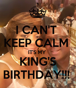 Poster: I CAN'T  KEEP CALM  IT'S MY  KING'S BIRTHDAY!!!