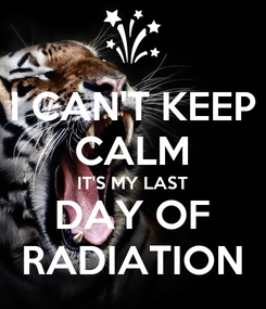Poster: I CAN'T KEEP CALM IT'S MY LAST DAY OF RADIATION