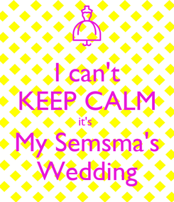 Poster: I can't KEEP CALM it's  My Semsma's Wedding