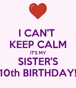 Poster: I CAN'T  KEEP CALM IT'S MY SISTER'S 10th BIRTHDAY!