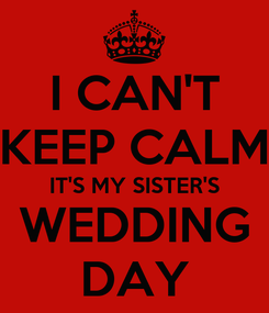Poster: I CAN'T KEEP CALM IT'S MY SISTER'S WEDDING DAY