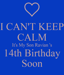 Poster: I CAN'T KEEP CALM It's My Son Ravian 's 14th Birthday Soon