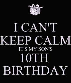 Poster: I CAN'T KEEP CALM IT'S MY SON'S 10TH  BIRTHDAY