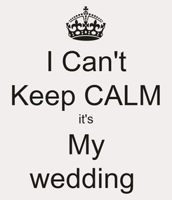 Poster: I Can't Keep CALM it's My wedding
