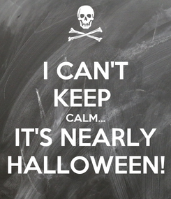Poster: I CAN'T KEEP  CALM... IT'S NEARLY HALLOWEEN!