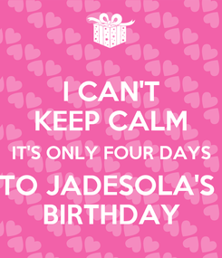 Poster: I CAN'T KEEP CALM IT'S ONLY FOUR DAYS TO JADESOLA'S  BIRTHDAY