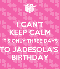 Poster: I CAN'T KEEP CALM IT'S ONLY THREE DAYS TO JADESOLA'S  BIRTHDAY