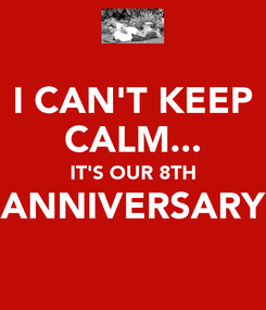 Poster: I CAN'T KEEP CALM... IT'S OUR 8TH ANNIVERSARY